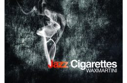 Wax Martini - Jazz Cigarettes